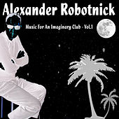 Music for an Imaginary Club - Vol.1 de Alexander Robotnick