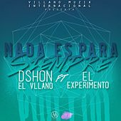 Nada Es para Siempre (feat. El Experimento) - Single de D'Shon El Villano