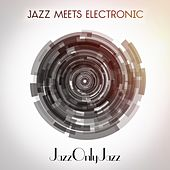 Jazz Only Jazz: Jazz Meets Electronic de Various Artists