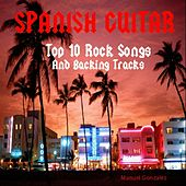 Spanish Guitar: Top 10 Rock Songs and Backing Tracks by Manuel Gonzalez