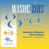 2015 WASBE San Jose, USA: University of Maryland Wind Orchestra (Live) by Various Artists