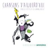 Chansons d'aujourd'hui pour les petits et les grands aussi ! de Various Artists