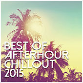 Best Of Afterhour Chillout 2015 de Various Artists