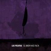 El Amor Hace Falta - Single de Las Pelotas
