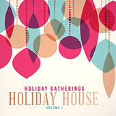 Holiday Gatherings: Holiday House, Vol. 1 by Various Artists