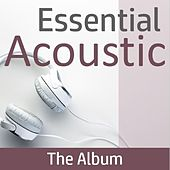 Essential Acoustic: The Album by Various Artists