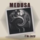 I´m Lazy by Medusa