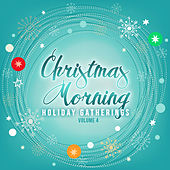 Holiday Gatherings: Christmas Morning, Vol. 4 by Various Artists