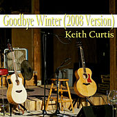 Goodbye Winter - Single by Keith Curtis