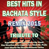 Best Hits in Bachata Style Remix 2015 (Special Bachata Style Remix: Tribute To) by Various Artists