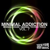 Minimal Addiction, Vol. 7 (Minimal House & Minimal Techno Traxx) by Various Artists