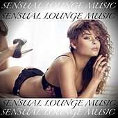Sensual Lounge Music by Various Artists