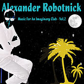Music for an Imaginary Club - Vol.2 de Alexander Robotnick