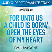 For Unto Us a Child Is Born/Open the Eyes of My Heart by Paul Baloche