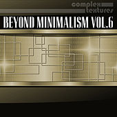 Beyond Minimalism, Vol. 6 by Various Artists