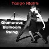 Tango Nights: Glamorous Ballroom Swing by Various Artists