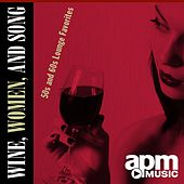 Wine, Women, and Song: 50s and 60s Lounge Favorites by Various Artists