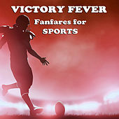 Victory Fever: Fanfares for Sports and Sporting Event by David Chesky