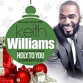 Holy To You by Keith Williams