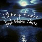 Ill Keep Awake by Josh WaWa White
