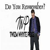 Do You Remember by Twizm Whyte Piece