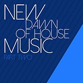 New Dawn of House Music: Part Two by Various Artists