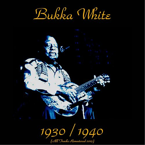 Bukka White 1930 / 1940 (All Tracks Remastered 2015) by Bukka White