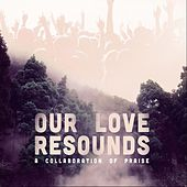 Our Love Resounds: A Collaboration of Praise, Pt. 1 by Various Artists
