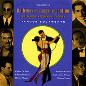 Bailemos El Tango Argentino: Con Las Mejores Orquestas Y Cantores Vol. 10 by Various Artists