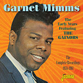 The Early Years Featuring the Gainors, The Complete Recordings, 1958-1961 by Garnet Mimms
