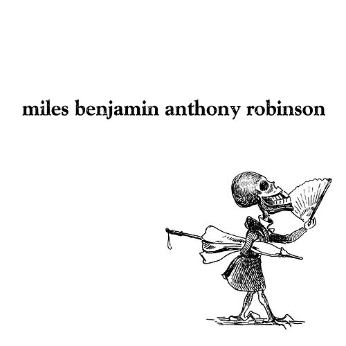 Miles Benjamin Anthony Robinson by Miles Benjamin Anthony Robinson