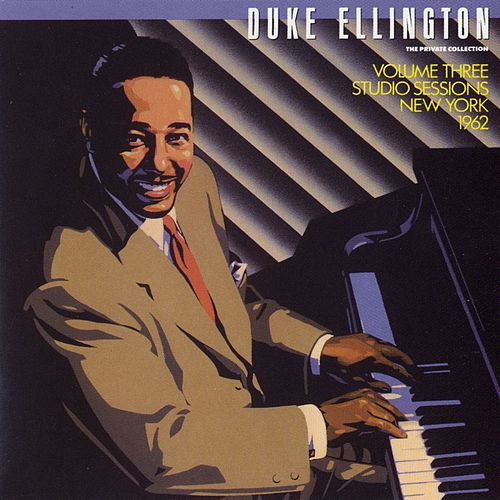 The Private Collection: Volume Three, Studio Sessions, New York, 1962 by Duke Ellington