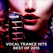 Vocal Trance Hits - Best Of 2015 by Various Artists
