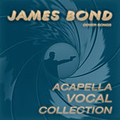 Acapella Vocal Collection: James Bond Cover Songs by Various Artists
