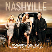 Holding On To What I Can't Hold by Nashville Cast