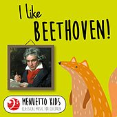 I Like Beethoven! (Menuetto Kids - Classical Music for Children) by Various Artists
