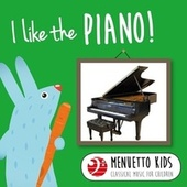 I Like the Piano! (Menuetto Kids - Classical Music for Children) by Various Artists