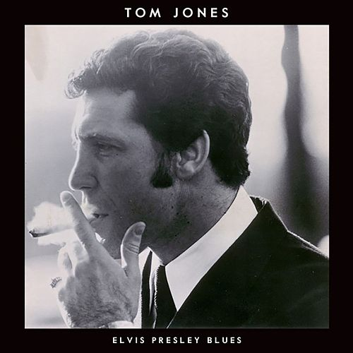 Elvis Presley Blues by Tom Jones