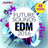 Future Sounds. EDM 2016 - EP by Various Artists