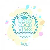 World Good Vibes, Vol. 1 by Various Artists