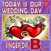 Today Is Our Wedding Day by Singer Dr. B...