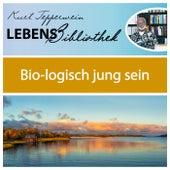 Lebens Bibliothek - Bio-Logisch jung sein by Kurt Tepperwein