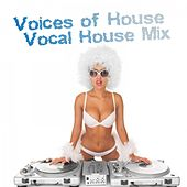 Voices of House: Vocal House Mix by Various Artists