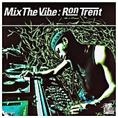 Mix the Vibe: Ron Trent by Various Artists