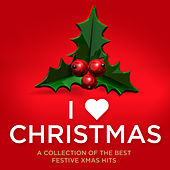 I Love Christmas - A Collection of the Best Festive Xmas Hits by Various Artists