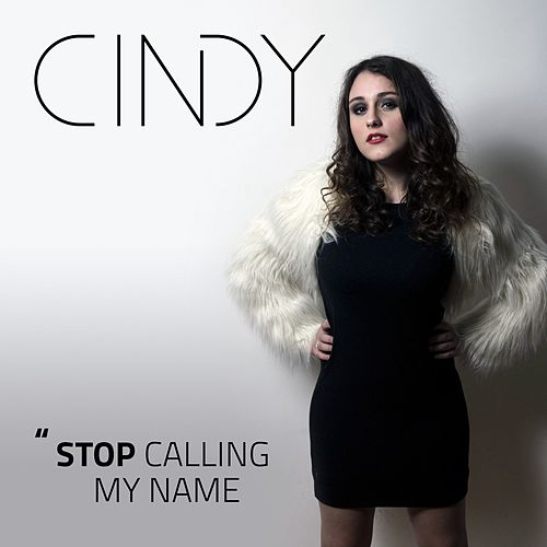 Stop Calling My Name by Cindy