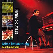 Crime Fiction Trilogy (Best Soundtracks) by Stelvio Cipriani