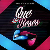 Que Me Beses by Bonny Cepeda