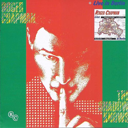 The Shadow Knows + Live In Berlin by Roger Chapman