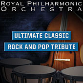 Ultimate Classic Rock and Pop Tribute by Royal Philharmonic Orchestra